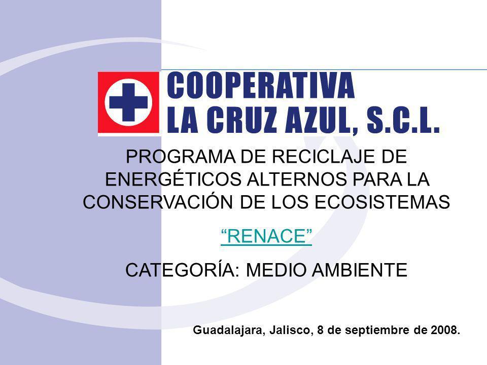 PROGRAMA DE RECICLAJE DE ENERGÉTICOS ALTERNOS PARA LA CONSERVACIÓN DE LOS ECOSISTEMAS RENACE CATEGORÍA: MEDIO AMBIENTE Guadalajara, Jalisco, 8 de sept