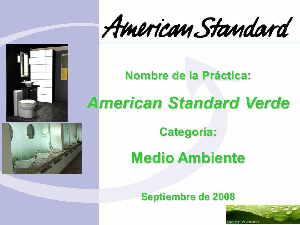 Nombre de la Práctica: American Standard Verde Categoría: Medio Ambiente Septiembre de 2008