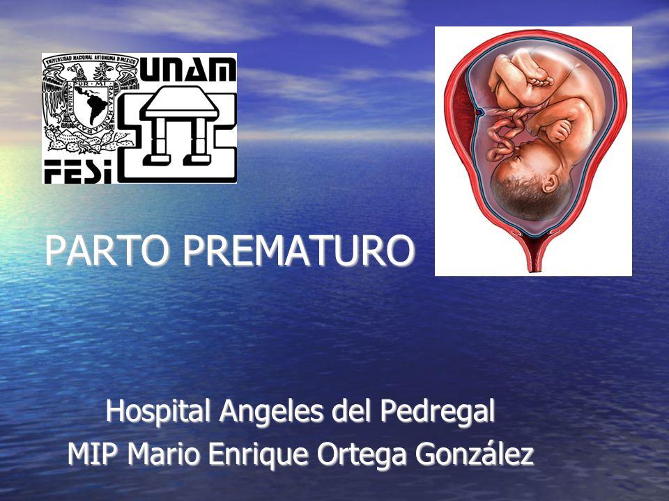 PARTO PREMATURO Hospital Angeles del Pedregal MIP Mario Enrique Ortega González