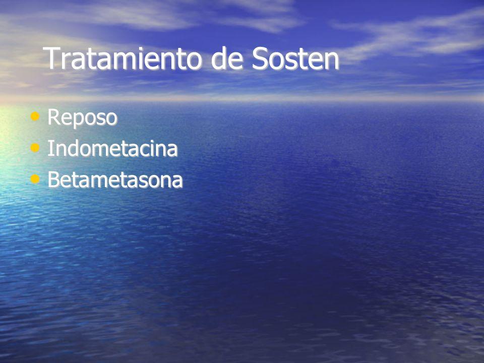 Tratamiento de Sosten Reposo Reposo Indometacina Indometacina Betametasona Betametasona