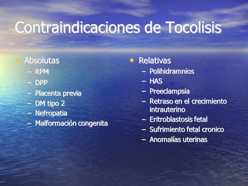 Contraindicaciones de Tocolisis Relativas Relativas –Polihidramnios –HAS –Preeclampsia –Retraso en el crecimiento intrauterino –Eritroblastosis fetal