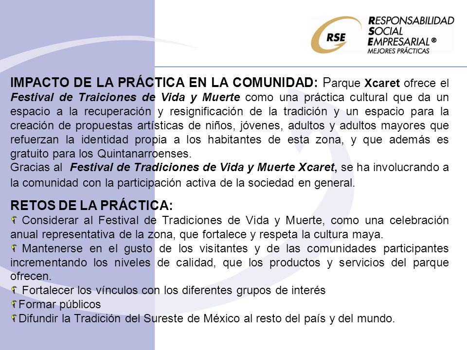 IMPACTO DE LA PRÁCTICA EN LA COMUNIDAD: P arque Xcaret ofrece el Festival de Traiciones de Vida y Muerte como una práctica cultural que da un espacio