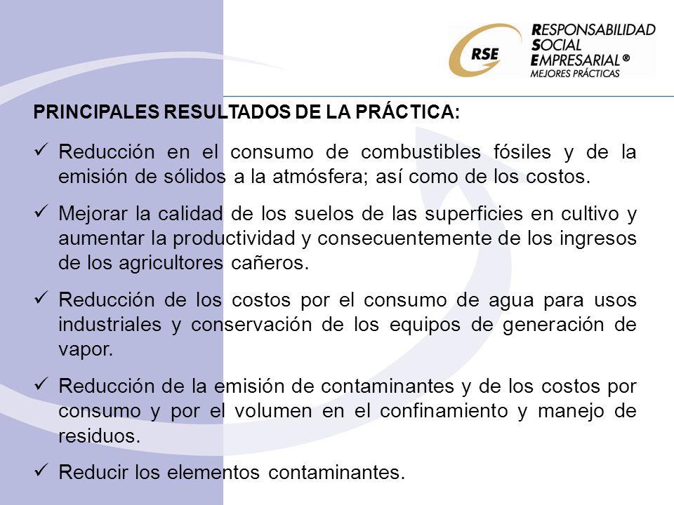 PRINCIPALES RESULTADOS DE LA PRÁCTICA: Reducción en el consumo de combustibles fósiles y de la emisión de sólidos a la atmósfera; así como de los cost