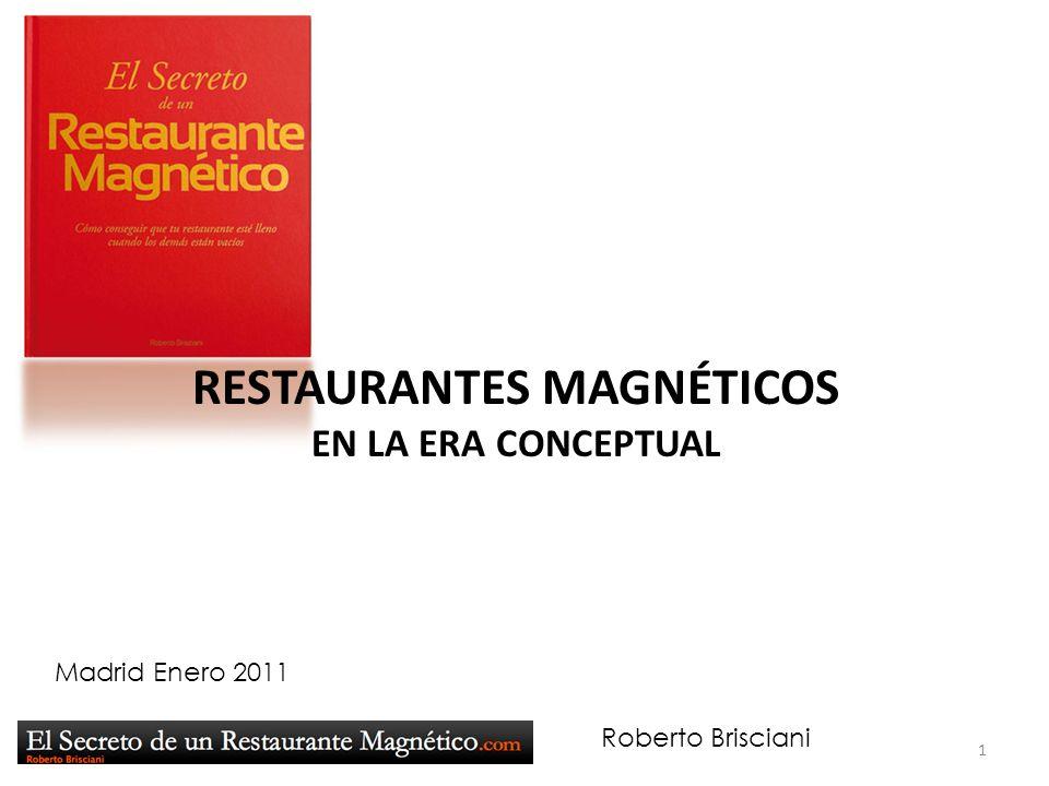 Roberto Brisciani RESTAURANTES MAGNÉTICOS EN LA ERA CONCEPTUAL Madrid Enero 2011 1