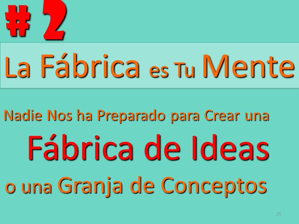 # 2 La Fábrica es Tu Mente Nadie Nos ha Preparado para Crear una Fábrica de Ideas Fábrica de Ideas o una Granja de Conceptos o una Granja de Conceptos