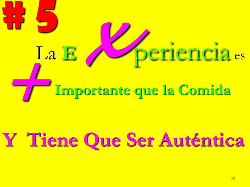 # 5 E x periencia La E x periencia es Y Tiene Que Ser Auténtica Importante que la Comida + 32