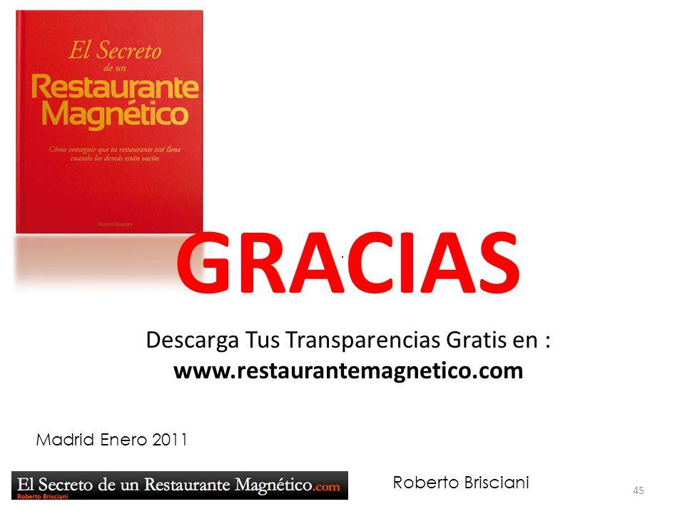 Roberto Brisciani GRACIAS Madrid Enero 2011 Descarga Tus Transparencias Gratis en : www.restaurantemagnetico.com 45