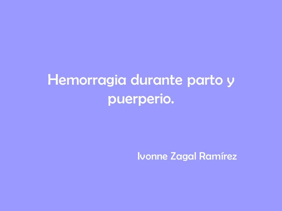 Hemorragia durante parto y puerperio. Ivonne Zagal Ramírez