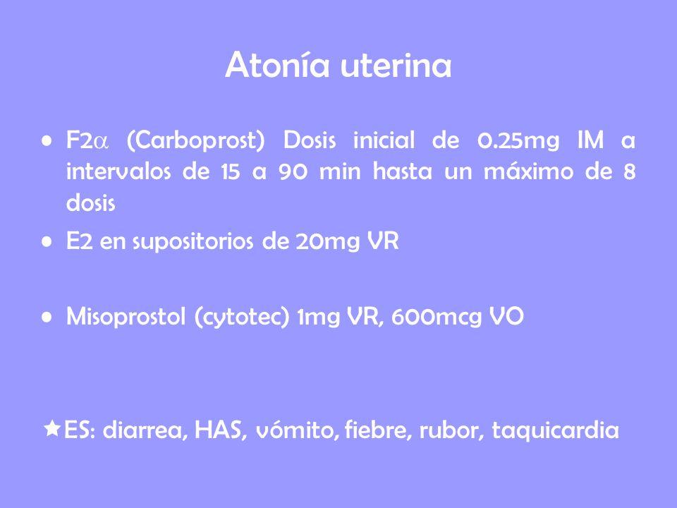 Atonía uterina F2 (Carboprost) Dosis inicial de 0.25mg IM a intervalos de 15 a 90 min hasta un máximo de 8 dosis E2 en supositorios de 20mg VR Misopro