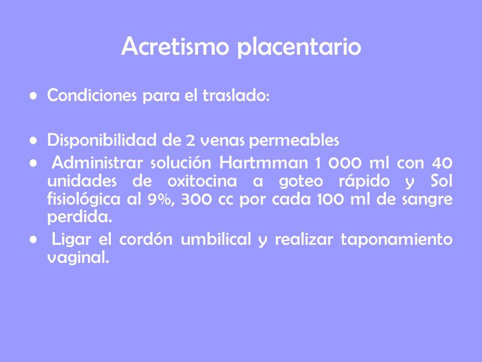 Condiciones para el traslado: Disponibilidad de 2 venas permeables Administrar solución Hartmman 1 000 ml con 40 unidades de oxitocina a goteo rápido