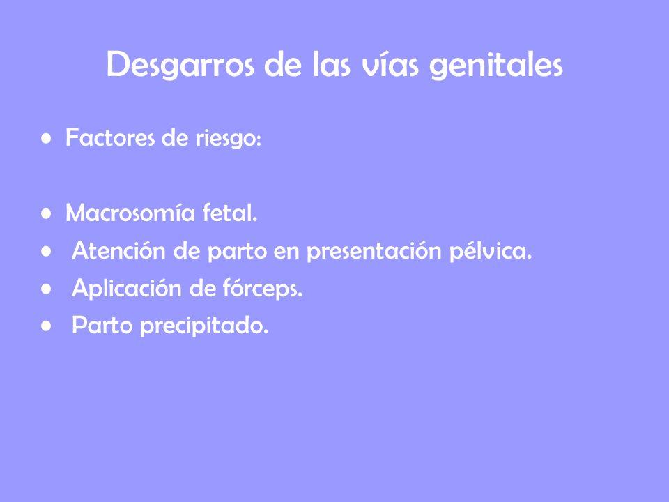 Desgarros de las vías genitales Factores de riesgo: Macrosomía fetal. Atención de parto en presentación pélvica. Aplicación de fórceps. Parto precipit