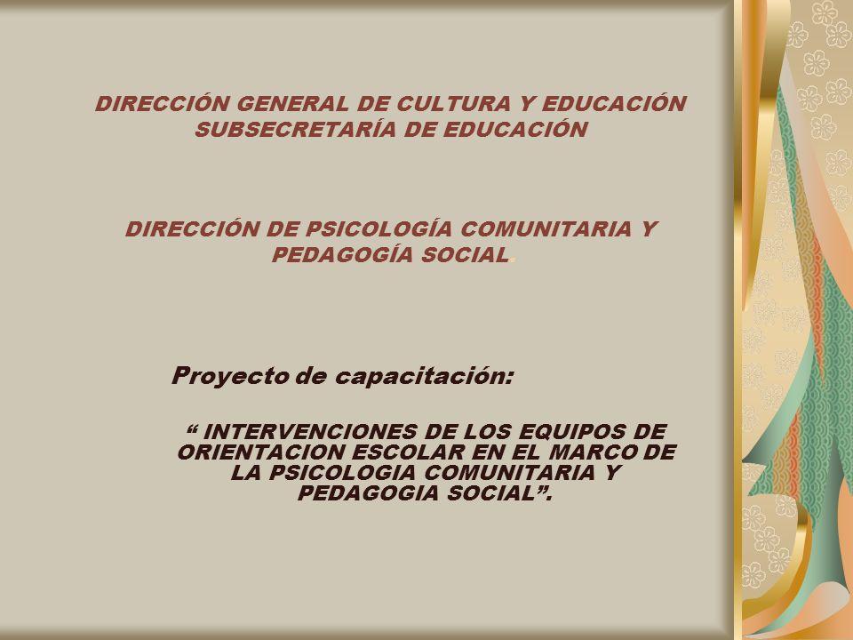 DIRECCIÓN GENERAL DE CULTURA Y EDUCACIÓN SUBSECRETARÍA DE EDUCACIÓN DIRECCIÓN DE PSICOLOGÍA COMUNITARIA Y PEDAGOGÍA SOCIAL. Proyecto de capacitación: