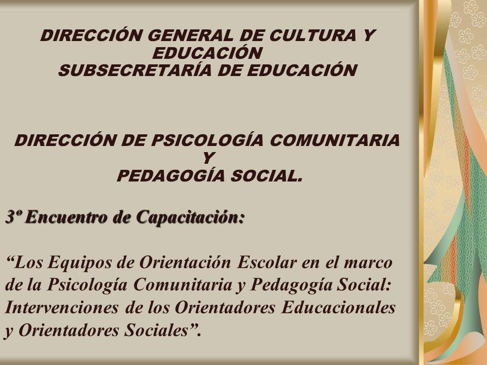 DIRECCIÓN GENERAL DE CULTURA Y EDUCACIÓN SUBSECRETARÍA DE EDUCACIÓN DIRECCIÓN DE PSICOLOGÍA COMUNITARIA Y PEDAGOGÍA SOCIAL. 3º Encuentro de Capacitaci