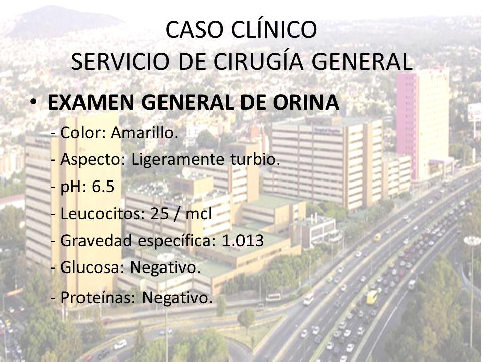 EXAMEN GENERAL DE ORINA - Color: Amarillo. - Aspecto: Ligeramente turbio. - pH: 6.5 - Leucocitos: 25 / mcl - Gravedad específica: 1.013 - Glucosa: Neg