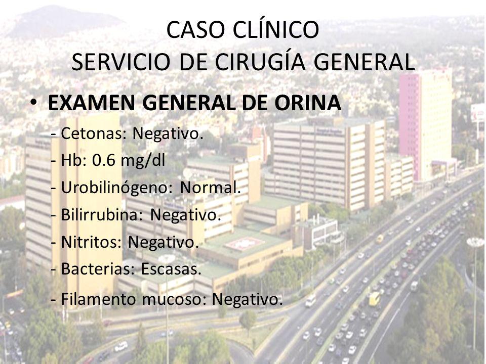 EXAMEN GENERAL DE ORINA - Cetonas: Negativo. - Hb: 0.6 mg/dl - Urobilinógeno: Normal. - Bilirrubina: Negativo. - Nitritos: Negativo. - Bacterias: Esca
