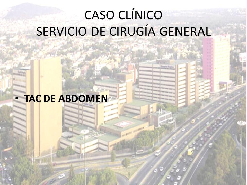 TAC DE ABDOMEN CASO CLÍNICO SERVICIO DE CIRUGÍA GENERAL