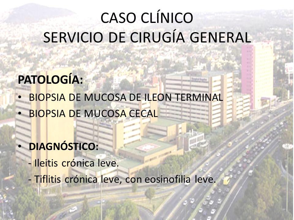 PATOLOGÍA: BIOPSIA DE MUCOSA DE ILEON TERMINAL BIOPSIA DE MUCOSA CECAL DIAGNÓSTICO: - Ileitis crónica leve. - Tiflitis crónica leve, con eosinofilia l