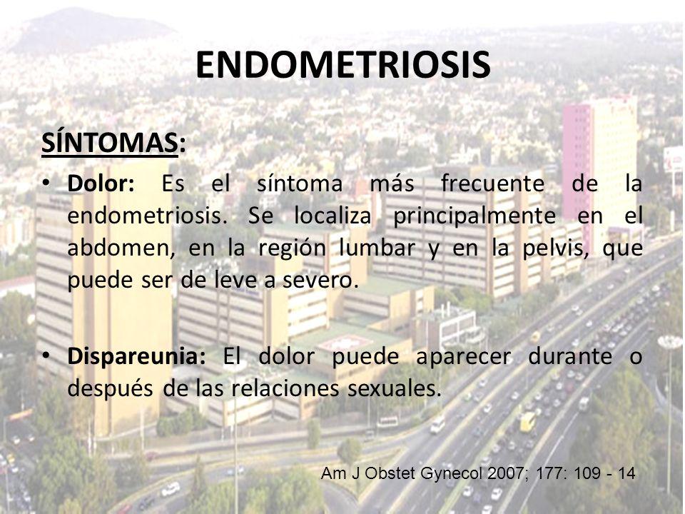 SÍNTOMAS: Dolor: Es el síntoma más frecuente de la endometriosis. Se localiza principalmente en el abdomen, en la región lumbar y en la pelvis, que pu