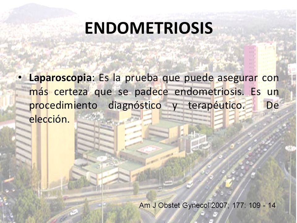 Laparoscopia: Es la prueba que puede asegurar con más certeza que se padece endometriosis. Es un procedimiento diagnóstico y terapéutico. De elección.