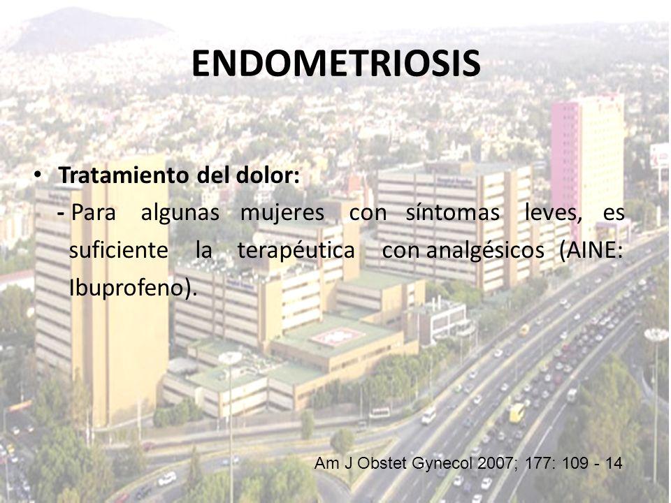 Tratamiento del dolor: - Para algunas mujeres con síntomas leves, es suficiente la terapéutica con analgésicos (AINE: Ibuprofeno). ENDOMETRIOSIS Am J