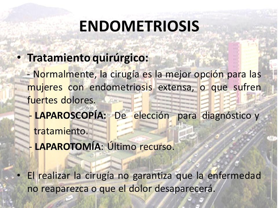 Tratamiento quirúrgico: - Normalmente, la cirugía es la mejor opción para las mujeres con endometriosis extensa, o que sufren fuertes dolores. - LAPAR