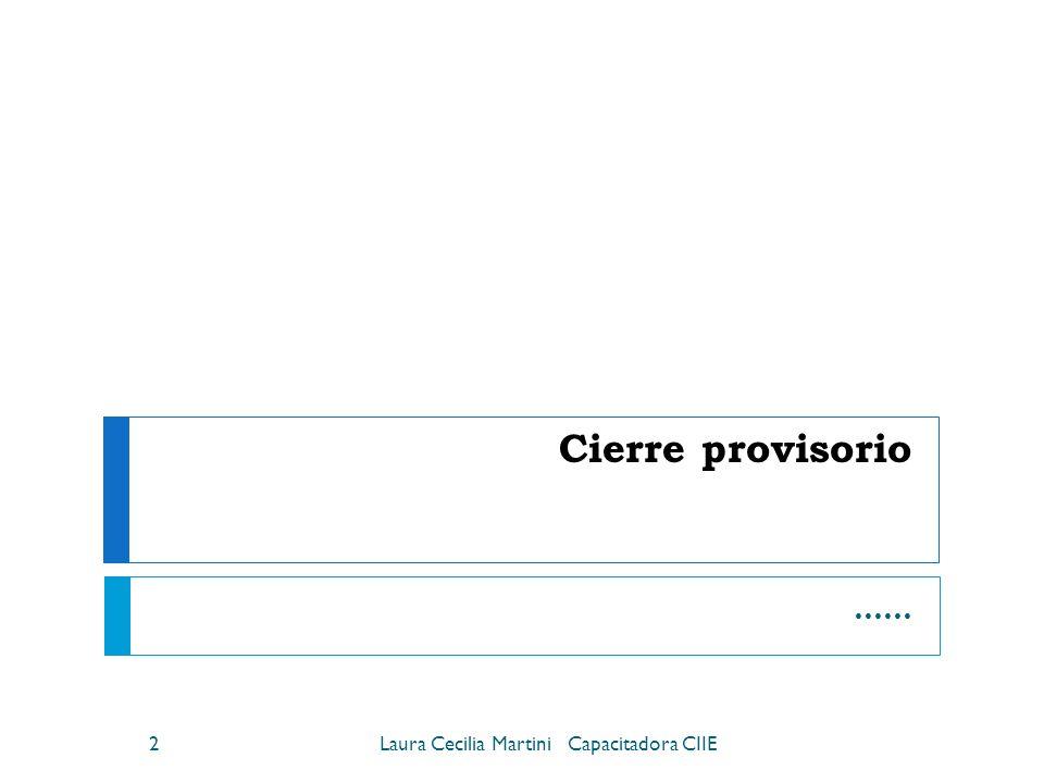 Cierre provisorio …… 2Laura Cecilia Martini Capacitadora CIIE