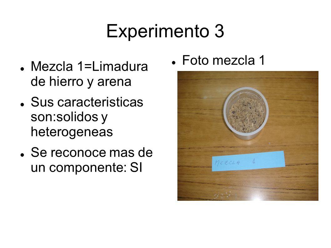 Experimento 3 Mezcla 1=Limadura de hierro y arena Sus caracteristicas son:solidos y heterogeneas Se reconoce mas de un componente: SI Foto mezcla 1