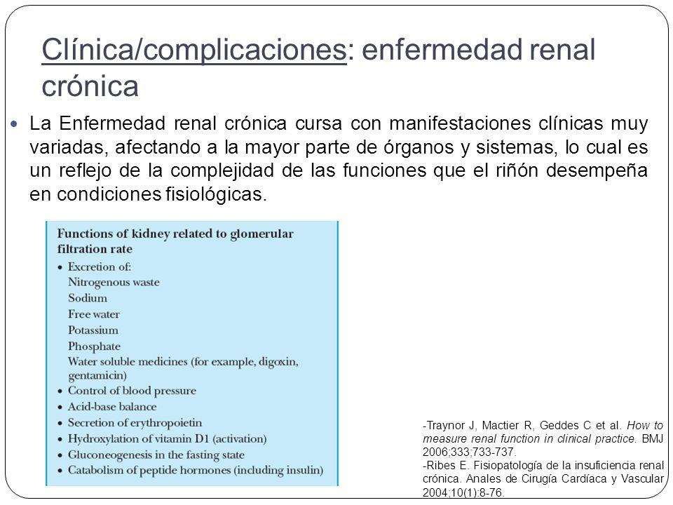 La Enfermedad renal crónica cursa con manifestaciones clínicas muy variadas, afectando a la mayor parte de órganos y sistemas, lo cual es un reflejo de la complejidad de las funciones que el riñón desempeña en condiciones fisiológicas.