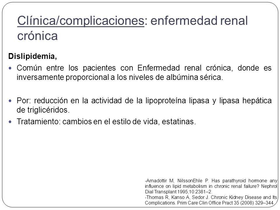 Dislipidemia, Común entre los pacientes con Enfermedad renal crónica, donde es inversamente proporcional a los niveles de albúmina sérica.