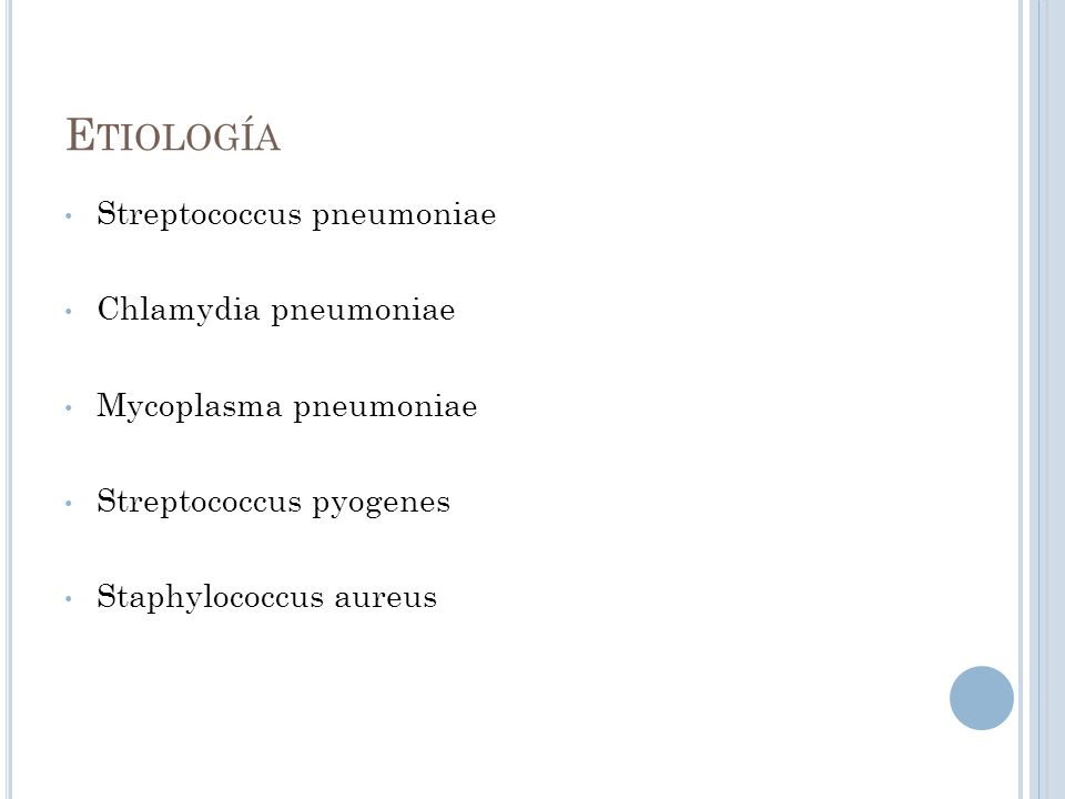 E TIOLOGÍA Streptococcus pneumoniae Chlamydia pneumoniae Mycoplasma pneumoniae Streptococcus pyogenes Staphylococcus aureus