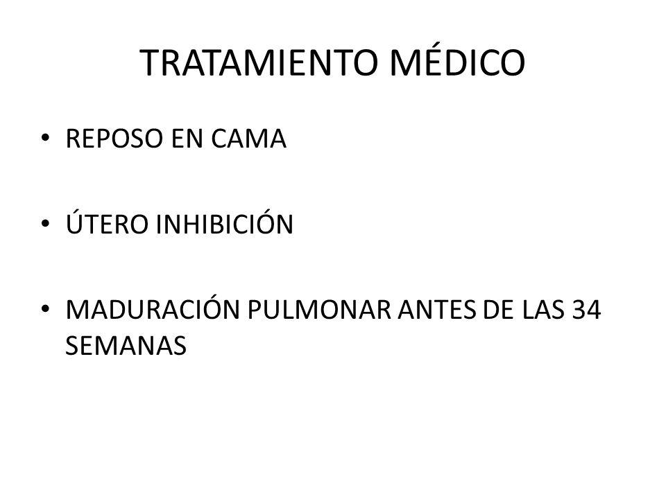 TRATAMIENTO MÉDICO REPOSO EN CAMA ÚTERO INHIBICIÓN MADURACIÓN PULMONAR ANTES DE LAS 34 SEMANAS