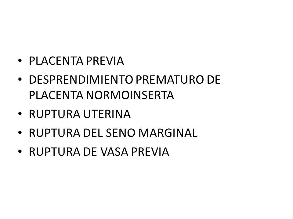 PLACENTA PREVIA DESPRENDIMIENTO PREMATURO DE PLACENTA NORMOINSERTA RUPTURA UTERINA RUPTURA DEL SENO MARGINAL RUPTURA DE VASA PREVIA