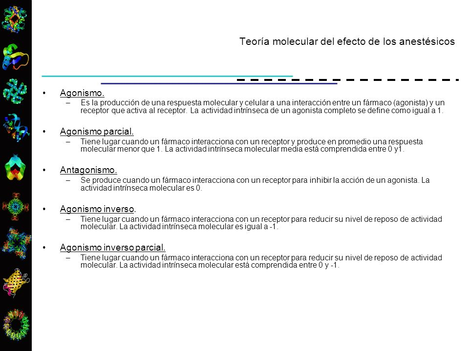 Agonismo. –Es la producción de una respuesta molecular y celular a una interacción entre un fármaco (agonista) y un receptor que activa al receptor. L
