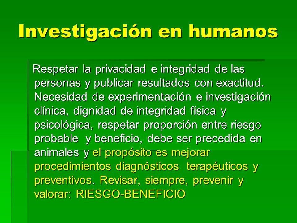 Investigación en humanos Respetar la privacidad e integridad de las personas y publicar resultados con exactitud. Necesidad de experimentación e inves