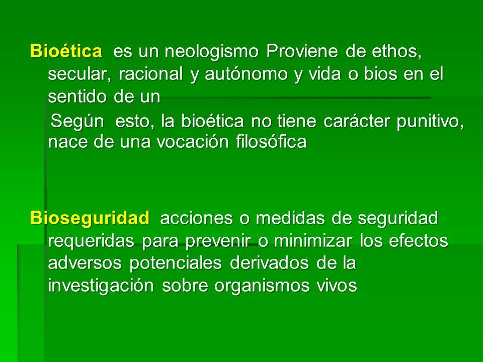 Bioética es un neologismo Proviene de ethos, secular, racional y autónomo y vida o bios en el sentido de un Según esto, la bioética no tiene carácter