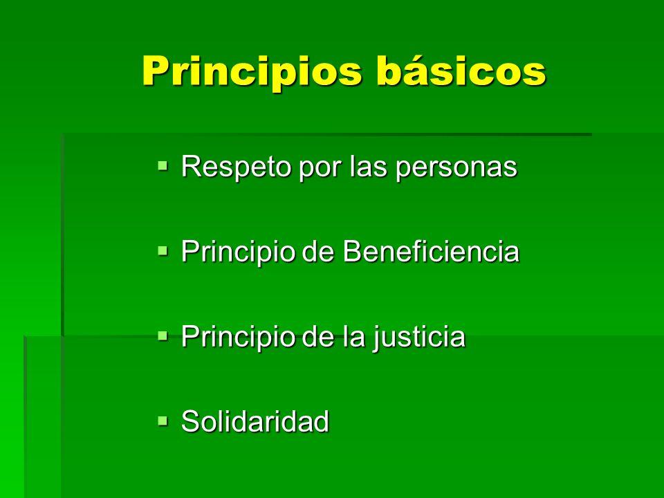 Principios básicos Respeto por las personas Respeto por las personas Principio de Beneficiencia Principio de Beneficiencia Principio de la justicia Pr
