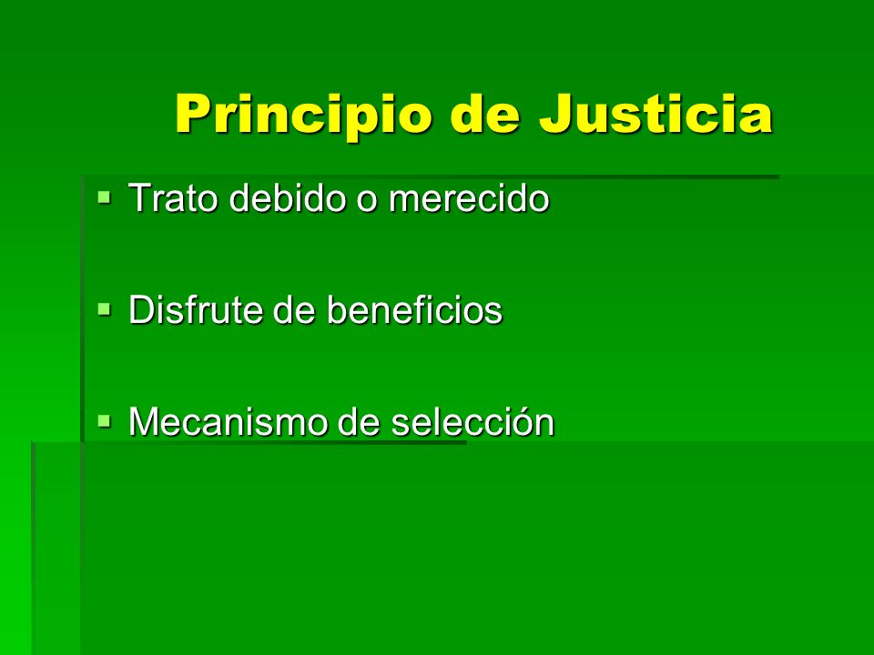 Principio de Justicia Trato debido o merecido Trato debido o merecido Disfrute de beneficios Disfrute de beneficios Mecanismo de selección Mecanismo d