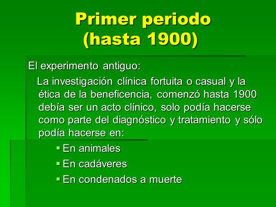 Primer periodo (hasta 1900) Primer periodo (hasta 1900) El experimento antiguo: La investigación clínica fortuita o casual y la ética de la beneficenc