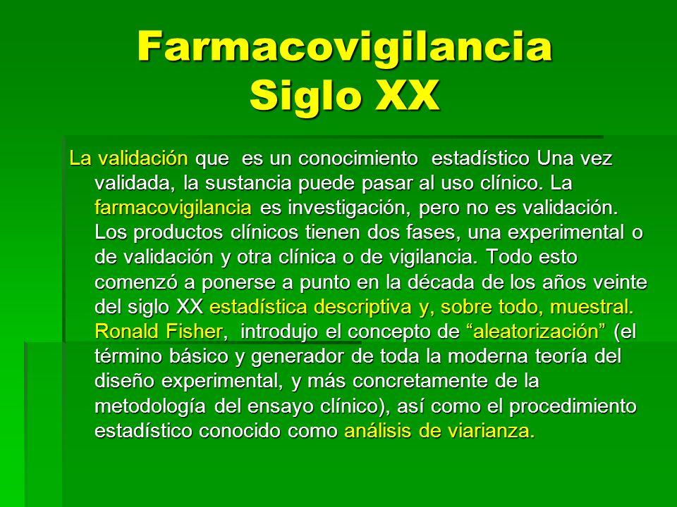 Farmacovigilancia Siglo XX La validación que es un conocimiento estadístico Una vez validada, la sustancia puede pasar al uso clínico. La farmacovigil