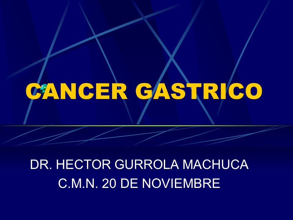 CANCER GASTRICO DR. HECTOR GURROLA MACHUCA C.M.N. 20 DE NOVIEMBRE
