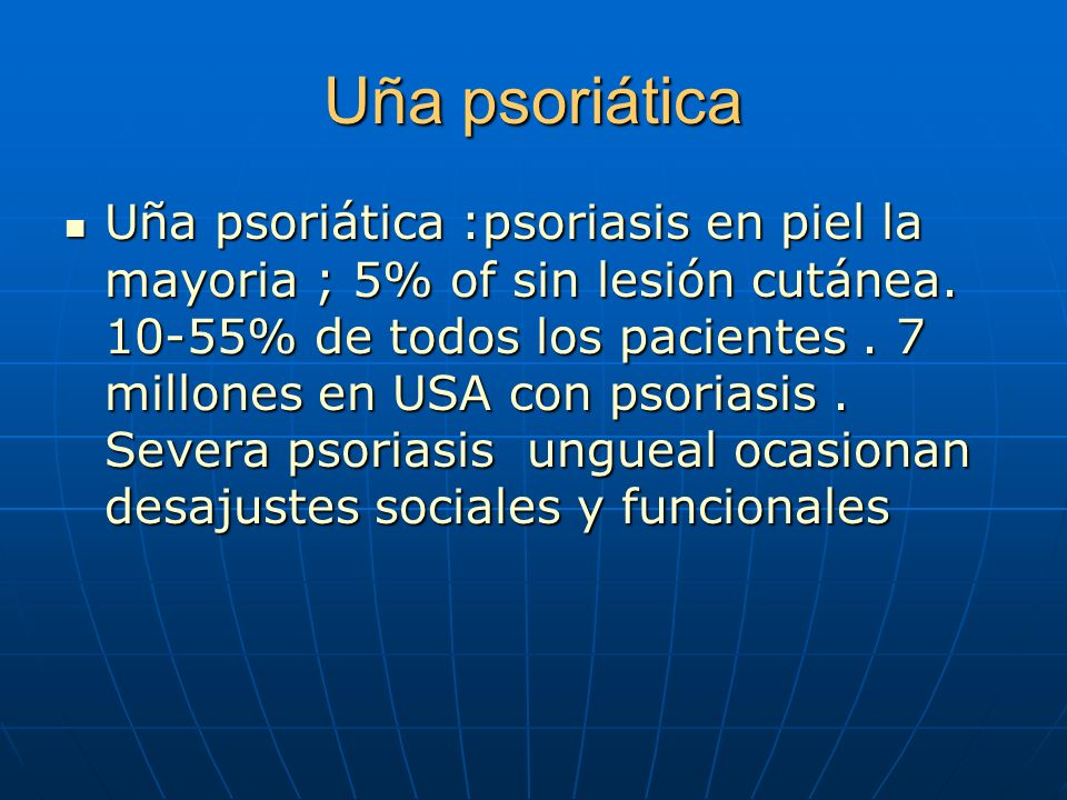 Uña psoriática Uña psoriática :psoriasis en piel la mayoria ; 5% of sin lesión cutánea.