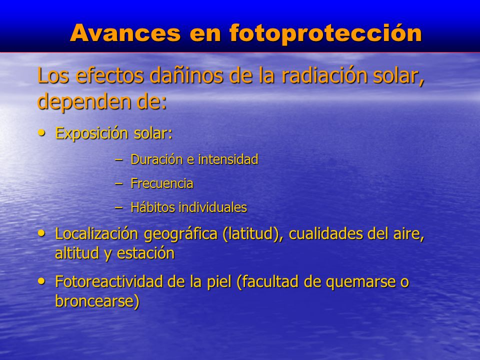 ALTURA Y RADIACION Irradiancia : Intensidad de la radiación en un plano horizontal Por cada 1.000 m de altura : Radiación UVA aumenta entre 9 y 24% Radiación UVB aumenta entre 13 y 36% En los primeros 1000 metros El aumento de la radiación es mayor para UVB 3.810 m 18 KJ/m 2 4.007 m 20 KJ/ m 2 UVB 7,2 KJ/m 2 A menor longitud de onda el incremento es mayor Cada 1000m : 300nm (aumenta 30%) 305 nm (aumenta 22%) Pico El Aguila Vzla Lago Titicaca Bolivia Isla de Margarita Venezuela A nivel del Mar