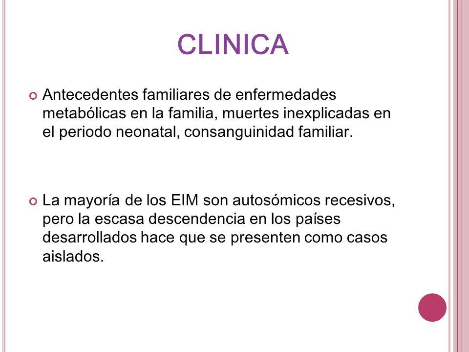 Antecedentes familiares de enfermedades metabólicas en la familia, muertes inexplicadas en el periodo neonatal, consanguinidad familiar. La mayoría de