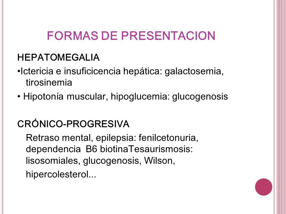FORMAS DE PRESENTACION HEPATOMEGALIA Ictericia e insuficicencia hepática: galactosemia, tirosinemia Hipotonía muscular, hipoglucemia: glucogenosis CRÓ
