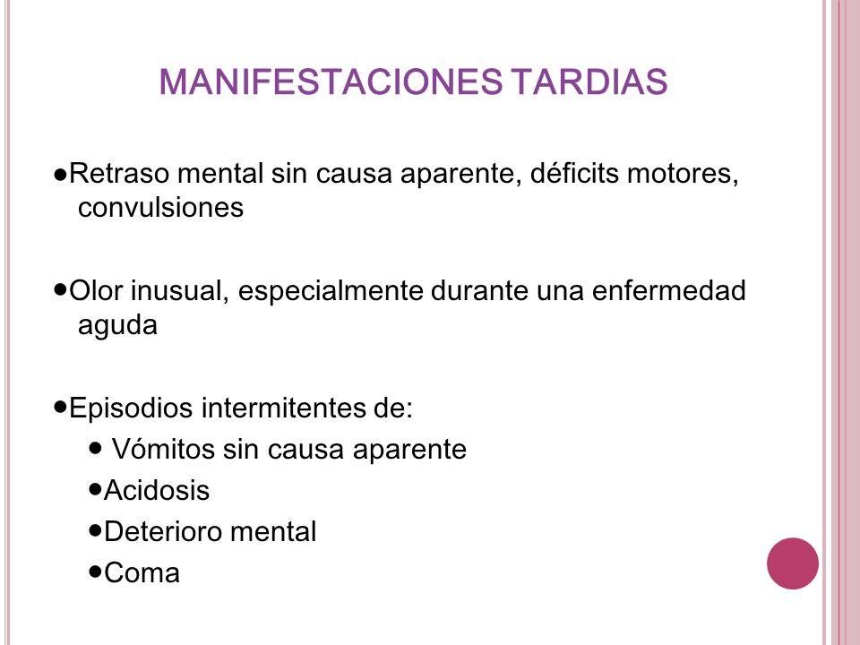 MANIFESTACIONES TARDIAS Retraso mental sin causa aparente, déficits motores, convulsiones Olor inusual, especialmente durante una enfermedad aguda Epi