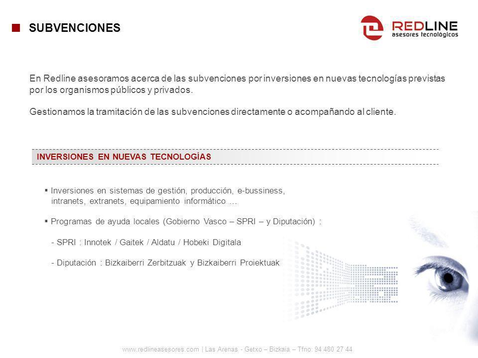 www.redlineasesores.com | Las Arenas - Getxo – Bizkaia – Tfno: 94 480 27 44 En Redline asesoramos acerca de las subvenciones por inversiones en nuevas