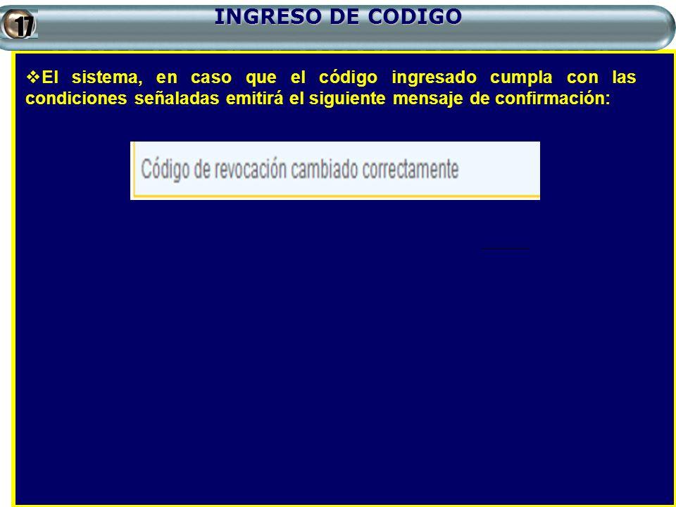 INGRESO DE CODIGO El sistema, en caso que el código ingresado cumpla con las condiciones señaladas emitirá el siguiente mensaje de confirmación:17