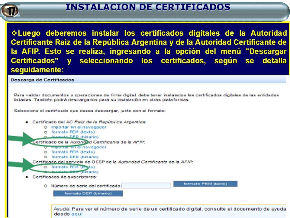 INSTALACION DE CERTIFICADOS Luego deberemos instalar los certificados digitales de la Autoridad Certificante Raíz de la República Argentina y de la Au