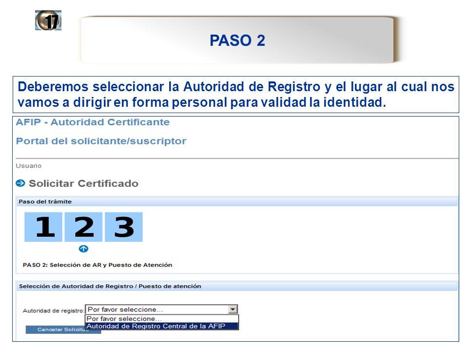 PASO 2 17 Deberemos seleccionar la Autoridad de Registro y el lugar al cual nos vamos a dirigir en forma personal para validad la identidad.