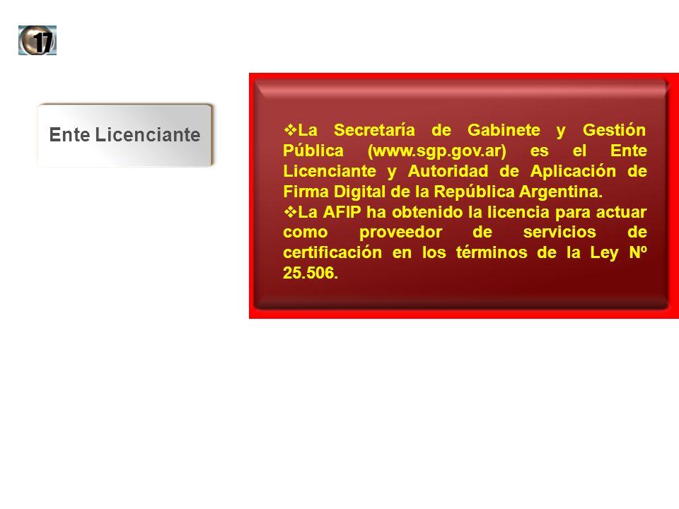 Ente Licenciante La Secretaría de Gabinete y Gestión Pública (www.sgp.gov.ar) es el Ente Licenciante y Autoridad de Aplicación de Firma Digital de la
